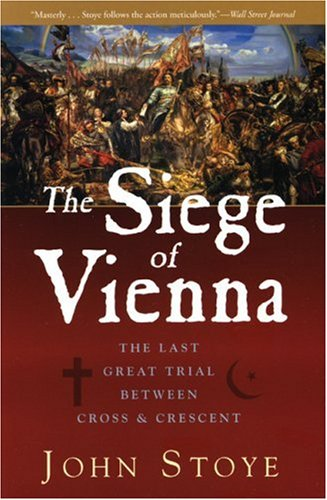 The Siege of Vienna: The Last Great Trial Between Cross & Crescent