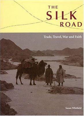 Silk Road : Trade, Travel, War and Faith