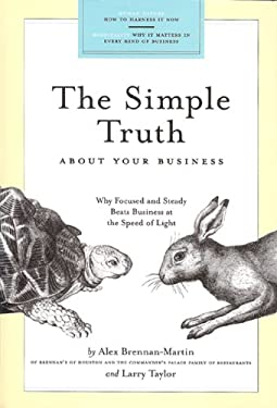 The Simple Truth about Your Business: Why Focused and Steady Beats Business at the Speed of Light 9781931721363