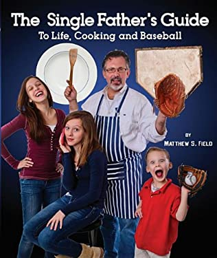 Single Father's Guide to Life, Cooking and Baseball 9781933608402