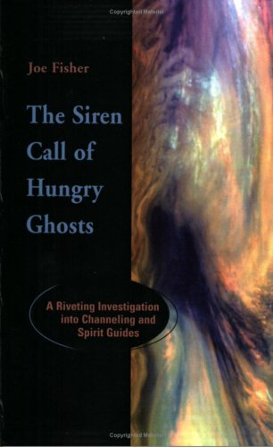 The Siren Call of Hungry Ghosts: A Riveting Investigation Into Channeling and Spirit Guides 9781931044028
