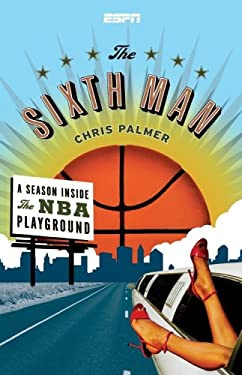 The Sixth Man: A Season Inside the NBA Playground 9781933060088