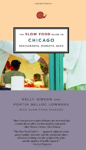 The Slow Food Guide to Chicago: Restaurants, Markets, Bars 9781931498616