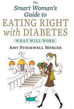 The Smart Woman's Guide to Eating Right with Diabetes: What Will Work 9781936303373