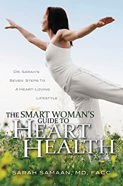 The Smart Woman's Guide to Heart Health: Seven Steps to a Heart-Loving Lifestyle 9781934812143