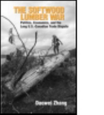 The Softwood Lumber War: Politics, Economics, and the Long U.S.-Canada Trade Dispute 9781933115566