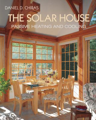 The Solar House: Passive Solar Heating and Cooling 9781931498128