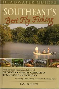 The Southeast's Best Fly Fishing: Premier Trout Streams and Rivers of Georgia, North Carolina, Tennesee, and Kentucky; Including Great Smoky Mountains 9781934753026