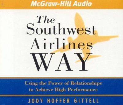 The Southwest Airlines Way: Using the Power of Relationships to Achieve High Performance 9781932378191