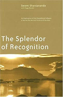 The Splendor of Recognition: An Exploration of the Pratyabhijna-Hrdayam, a Text on the Ancient Science of the Soul 9781930939004