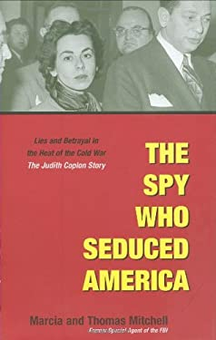 The Spy Who Seduced America: Lies and Betrayal in the Heat of the Cold War: The Judith Coplon Story 9781931229227