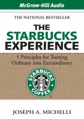 The Starbucks Experience: 5 Principles for Turning Ordinary Into Extraordinary 9781933309644