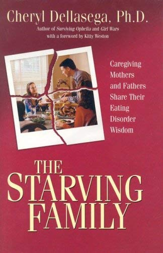 The Starving Family: Caregiving Mothers and Fathers Share Their Eating Disorder Wisdom 9781932783148
