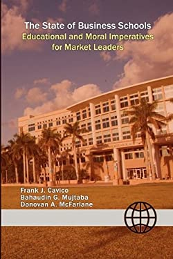 The State of Business Schools: Educational and Moral Imperatives for Market Leaders 9781936237005