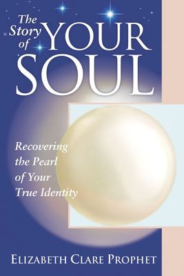The Story of Your Soul: Recovering the Pearl of Your True Identity 9781932890112