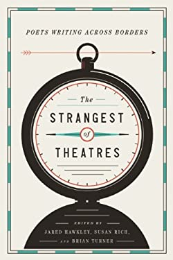 The Strangest of Theatres: Poets Writing Across Borders 9781938073274