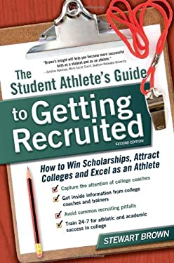 The Student Athlete's Guide to Getting Recruited: How to Win Scholarships, Attract Colleges and Excel as an Athlete 9781932662993