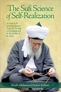 The Sufi Science of Self-Realization: A Guide to the Seventeen Ruinous Traits, the Ten Steps to Discipleship, and the Six Realities of the Heart 9781930409293