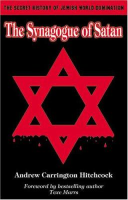 The Synagogue of Satan: The Secret History of Jewish World Domination 9781930004450