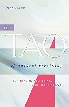 The Tao of Natural Breathing: For Health, Well-Being, and Inner Growth 9781930485143