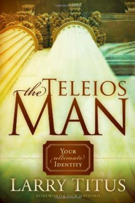 The Teleios Man: Your Ultimate Identity 9781935245292
