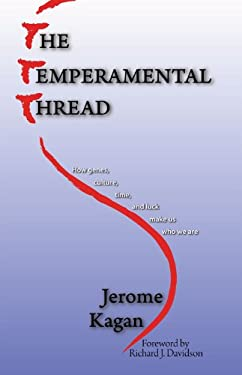 The Temperamental Thread: How Genes, Culture, Time, and Luck Make Us Who We Are 9781932594508