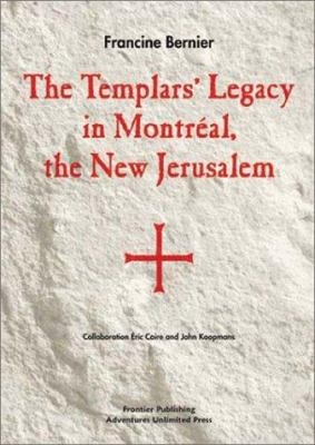 The Templars' Legacy in Montreal: The New Jerusalem 9781931882149