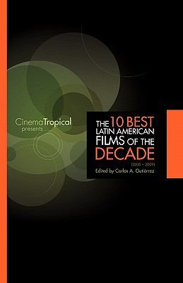 The Ten Best Latin American Films of the Decade 9781934978399