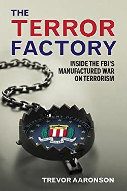 The Terror Factory: Inside the FBI's Manufactured War on Terrorism 9781935439615