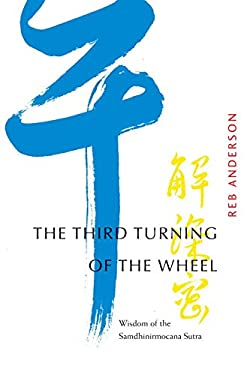 The Third Turning of the Wheel: Wisdom of the Samdhinirmocana Sutra 9781930485310