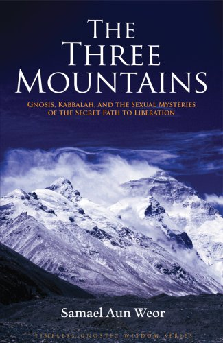 The Three Mountains: Gnosis, Kabbalah, and the Sexual Mysteries of the Secret Path to Liberation 9781934206287