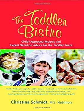 The Toddler Bistro: Child-Approved Recipes and Expert Nutrition Advice for the Toddler Years 9781933503196