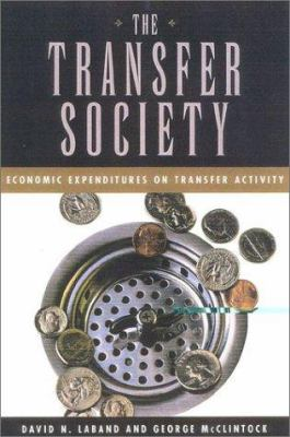 The Transfer Society: Economic Expenditures on Transfer Activity 9781930865105