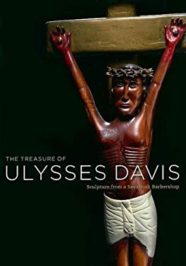 The Treasure of Ulysses Davis: Sculpture from a Savannah Barbershop 9781932543278
