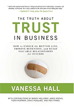 The Truth about Trust in Business: How to Enrich the Bottom Line, Improve Retention, and Build Valuable Relationships for Success 9781934572177