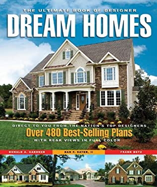 The Ultimate Book of Designer Dream Homes: Over 475 Best-Selling Plans 9781932553185