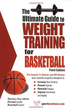 The Ultimate Guide to Weight Training for Basketball 9781932549355