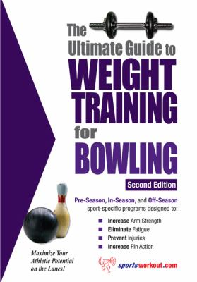The Ultimate Guide to Weight Training for Bowling 9781932549584