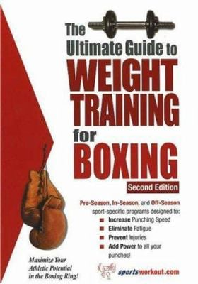 The Ultimate Guide to Weight Training for Boxing 9781932549461