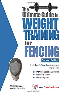 The Ultimate Guide to Weight Training for Fencing 9781932549607