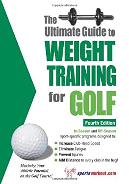 The Ultimate Guide to Weight Training for Golf 9781932549478