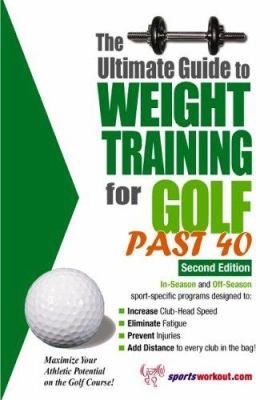 The Ultimate Guide to Weight Training for Golf Past 40 9781932549447