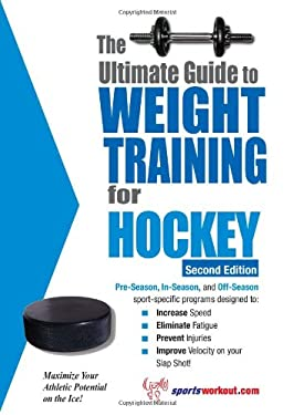 The Ultimate Guide to Weight Training for Hockey 9781932549416