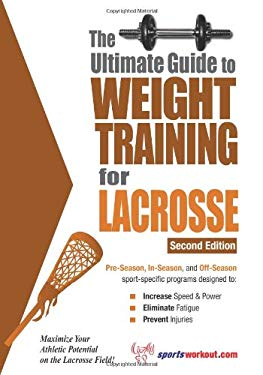 The Ultimate Guide to Weight Training for Lacrosse 9781932549423