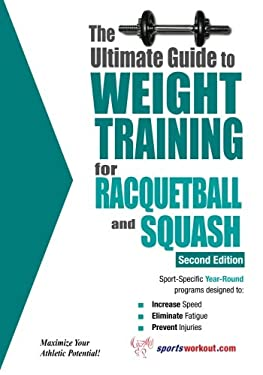 The Ultimate Guide to Weight Training for Racquetball & Squash 9781932549614