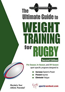 The Ultimate Guide to Weight Training for Rugby 9781932549539