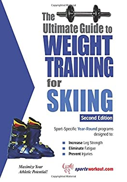 The Ultimate Guide to Weight Training for Skiing 9781932549591