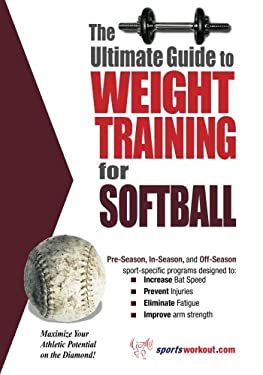 The Ultimate Guide to Weight Training for Softball 9781932549485