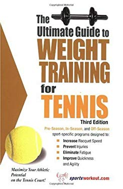The Ultimate Guide to Weight Training for Tennis 9781932549348