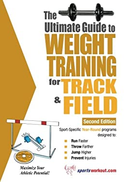 The Ultimate Guide to Weight Training for Track & Field 9781932549553